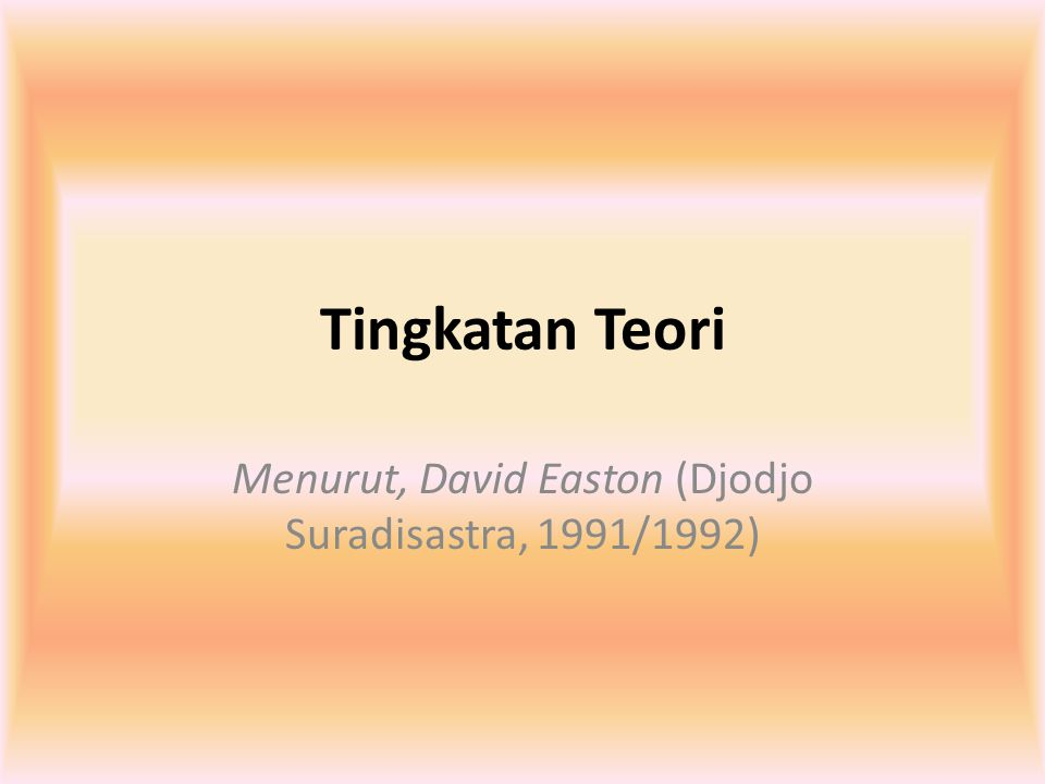 Menurut, David Easton (Djodjo Suradisastra, 1991/1992)