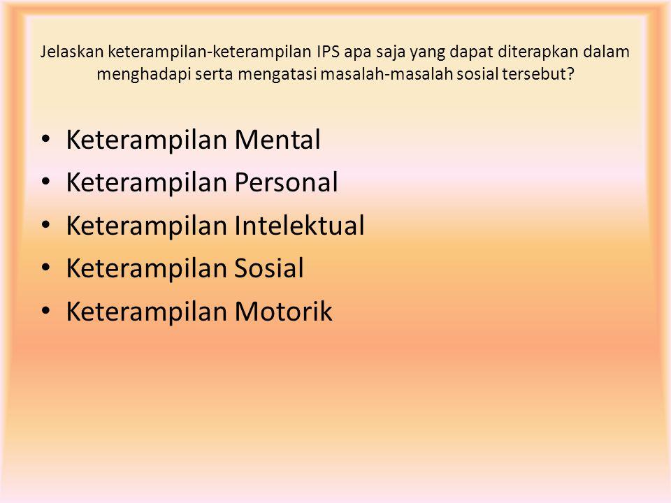 Keterampilan Personal Keterampilan Intelektual Keterampilan Sosial