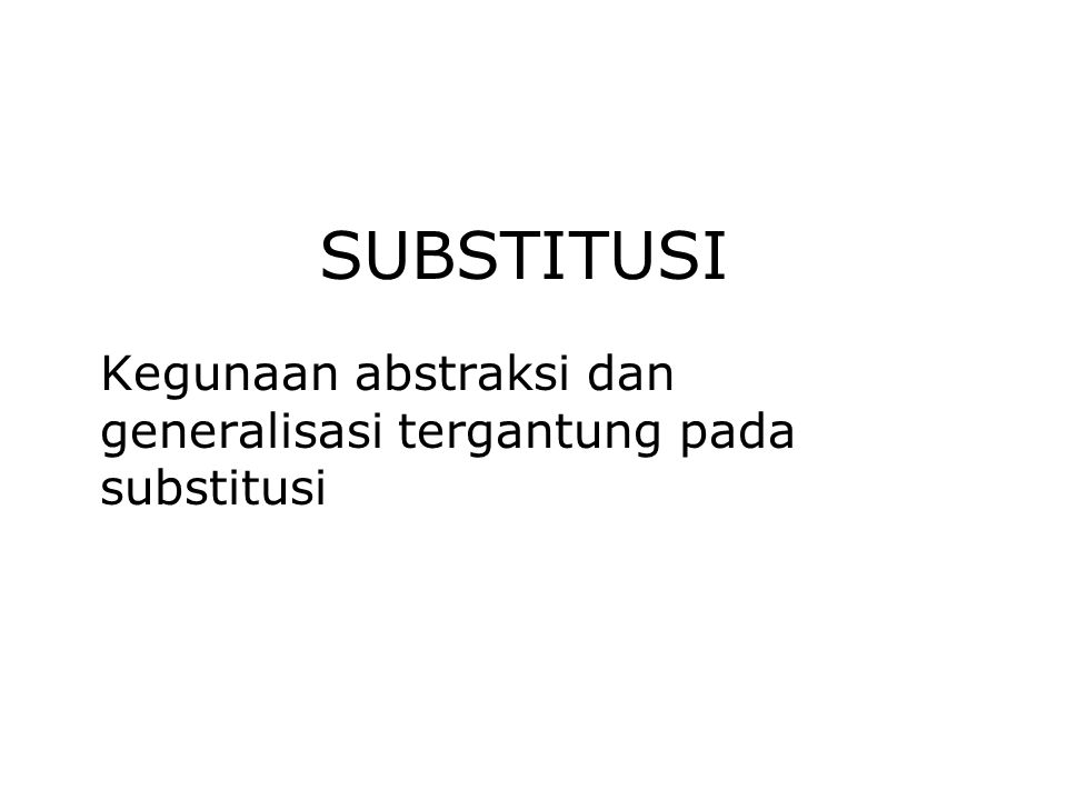 Kegunaan abstraksi dan generalisasi tergantung pada substitusi