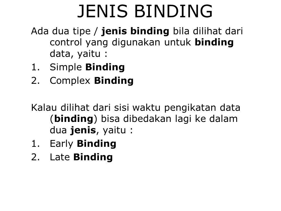 JENIS BINDING Ada dua tipe / jenis binding bila dilihat dari control yang digunakan untuk binding data, yaitu :