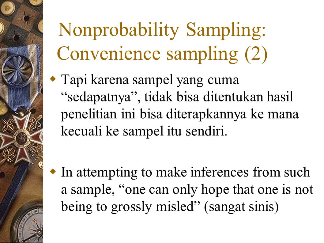 sampling convenience sampling Convenience sampling a statistical method of drawing representative data by selecting people because of the ease of their volunteering or selecting units because of their availability or easy access the advantages of this type of sampling are the availability and the quickness with which data can be gathered.