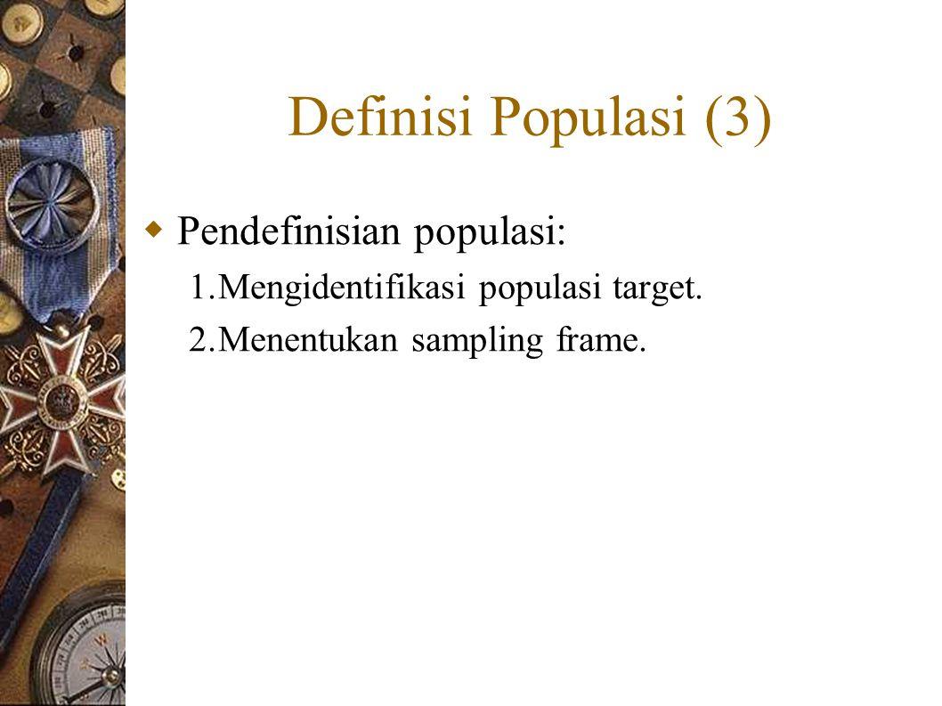 Definisi Populasi (3) Pendefinisian populasi:
