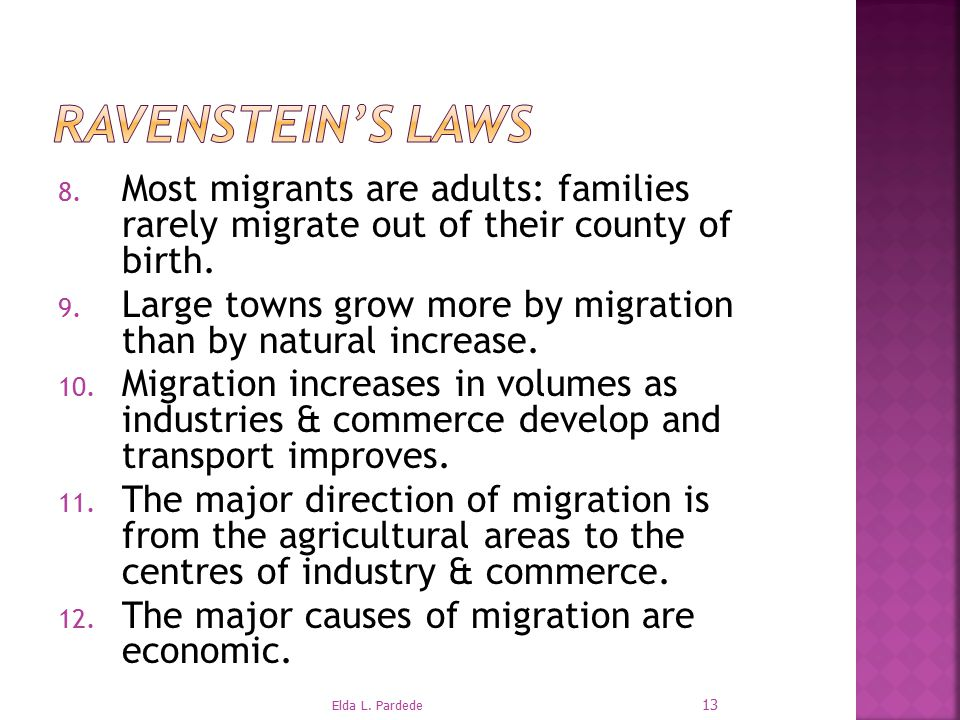 Ravenstein's Laws Most migrants are adults: families rarely migrate out of their county of birth.