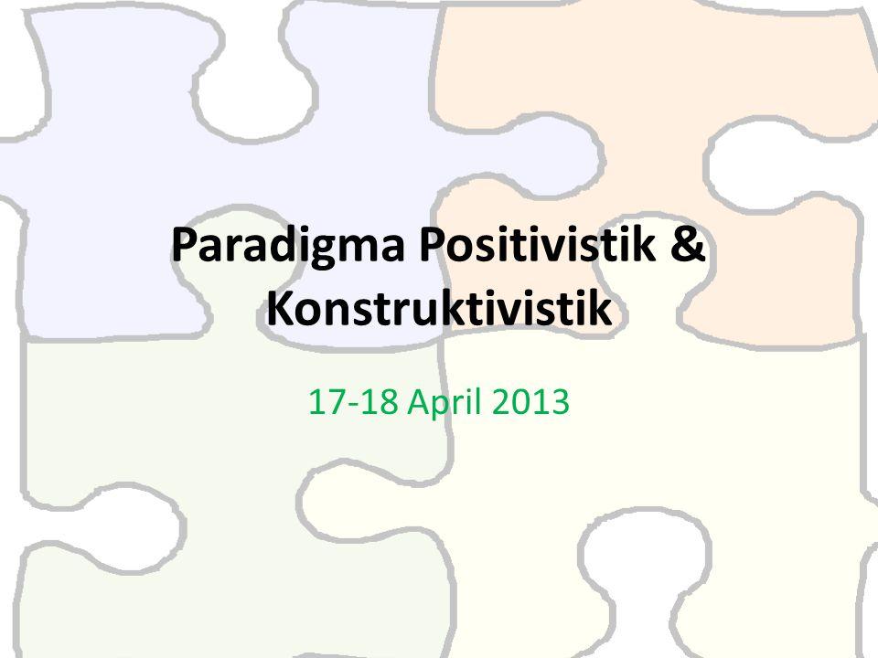 Paradigma Positivistik & Konstruktivistik