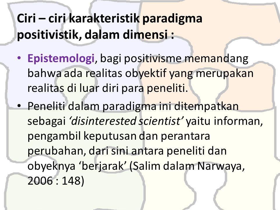Ciri – ciri karakteristik paradigma positivistik, dalam dimensi :