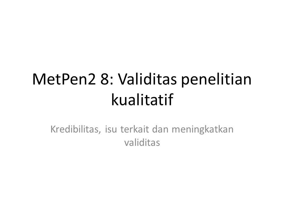 MetPen2 8: Validitas penelitian kualitatif