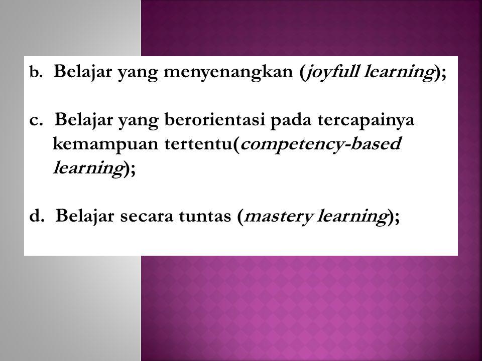 d. Belajar secara tuntas (mastery learning);