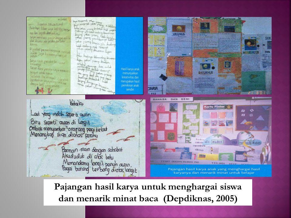 Pajangan hasil karya untuk menghargai siswa dan menarik minat baca (Depdiknas, 2005)