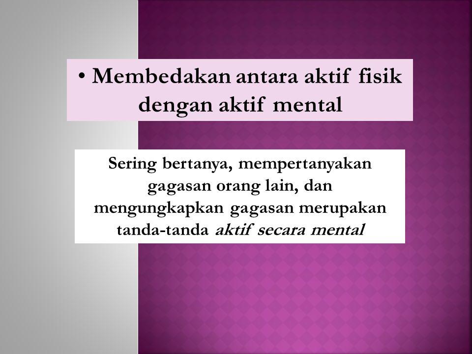 Membedakan antara aktif fisik dengan aktif mental