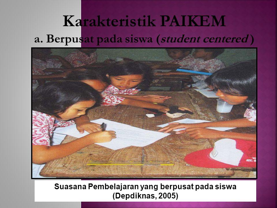 Karakteristik PAIKEM a. Berpusat pada siswa (student centered )