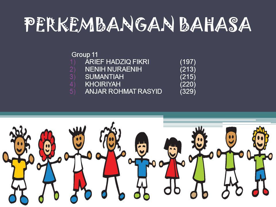 PERKEMBANGAN BAHASA Group 11 ARIEF HADZIQ FIKRI (197)