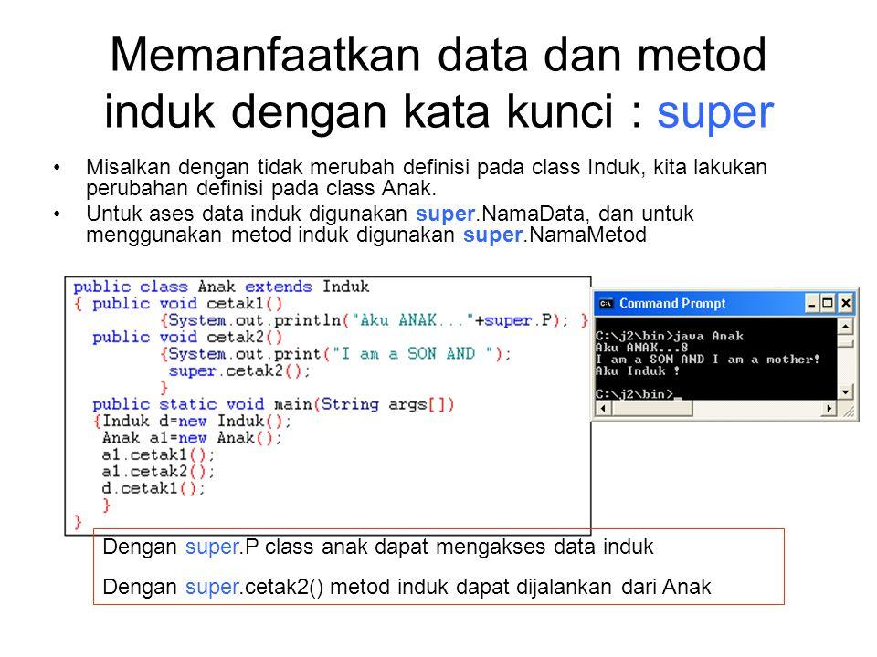 Memanfaatkan data dan metod induk dengan kata kunci : super