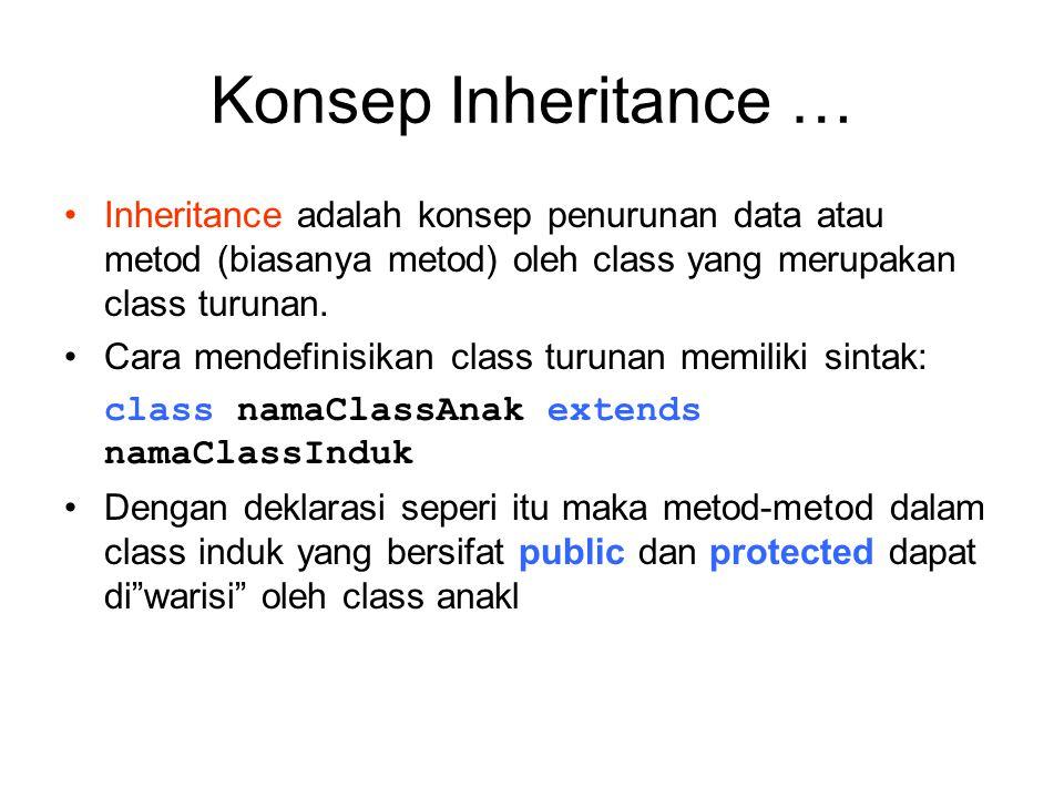 Konsep Inheritance … Inheritance adalah konsep penurunan data atau metod (biasanya metod) oleh class yang merupakan class turunan.