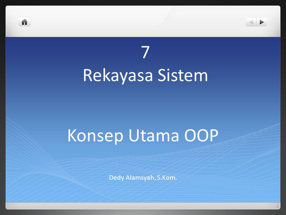 7 Rekayasa Sistem Konsep Utama OOP Dedy Alamsyah, S.Kom.