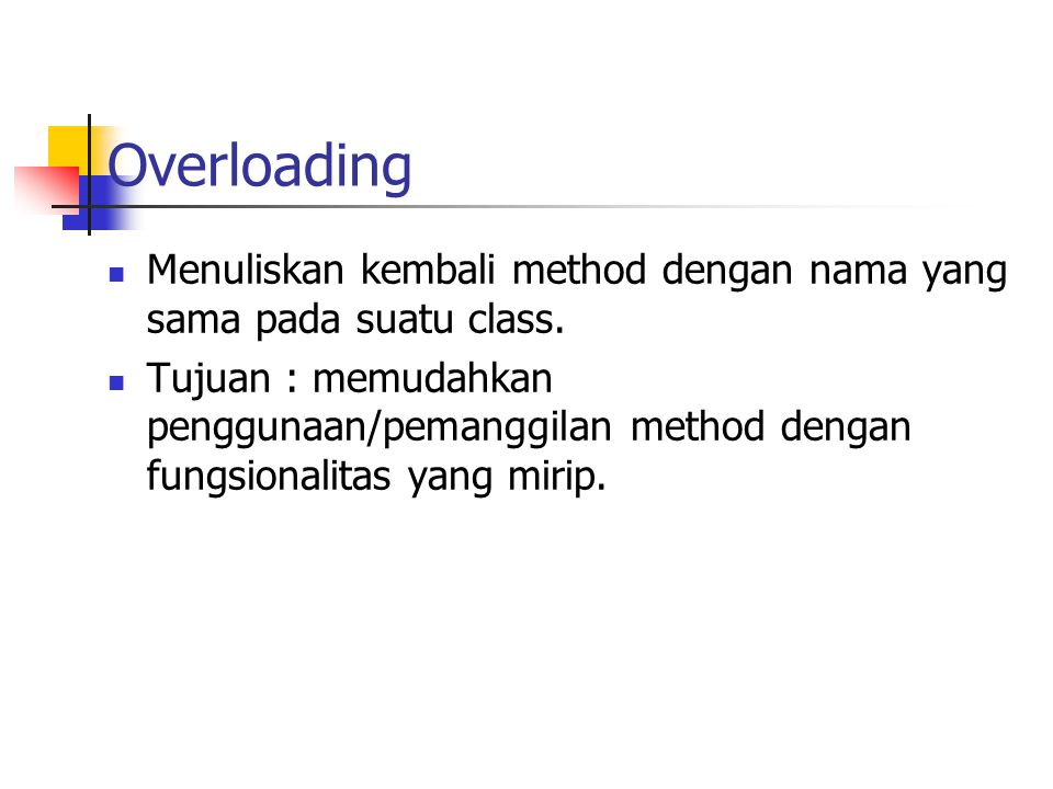 Overloading Menuliskan kembali method dengan nama yang sama pada suatu class.