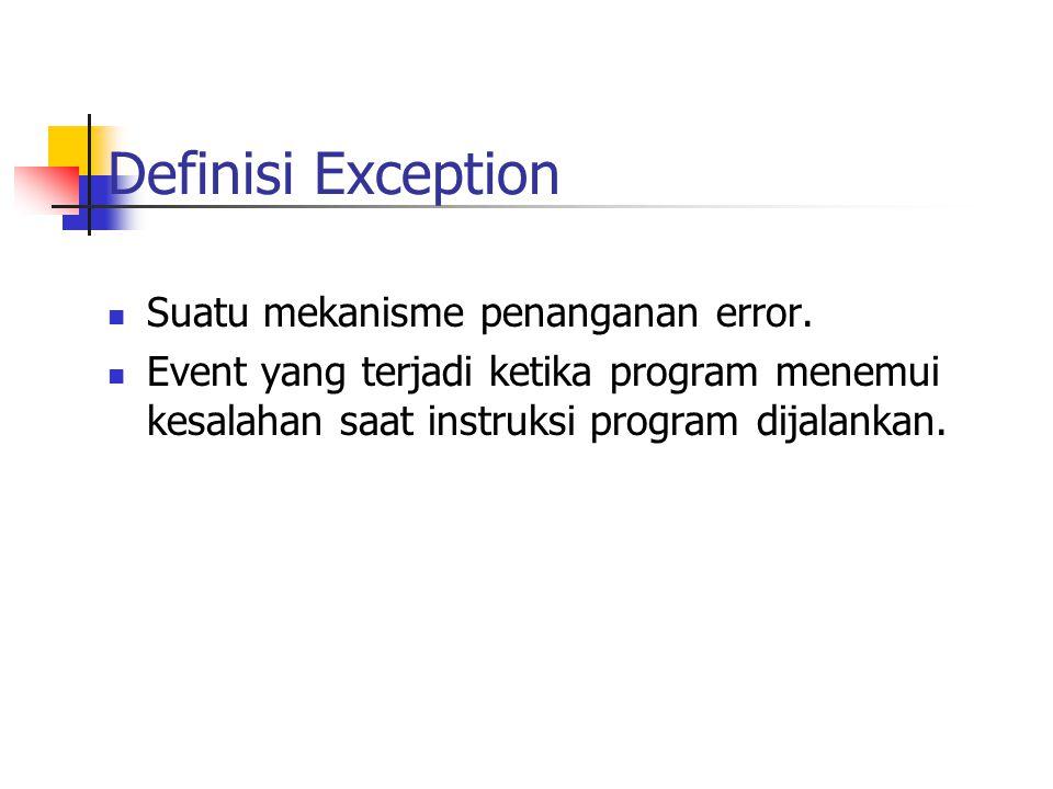 Definisi Exception Suatu mekanisme penanganan error.