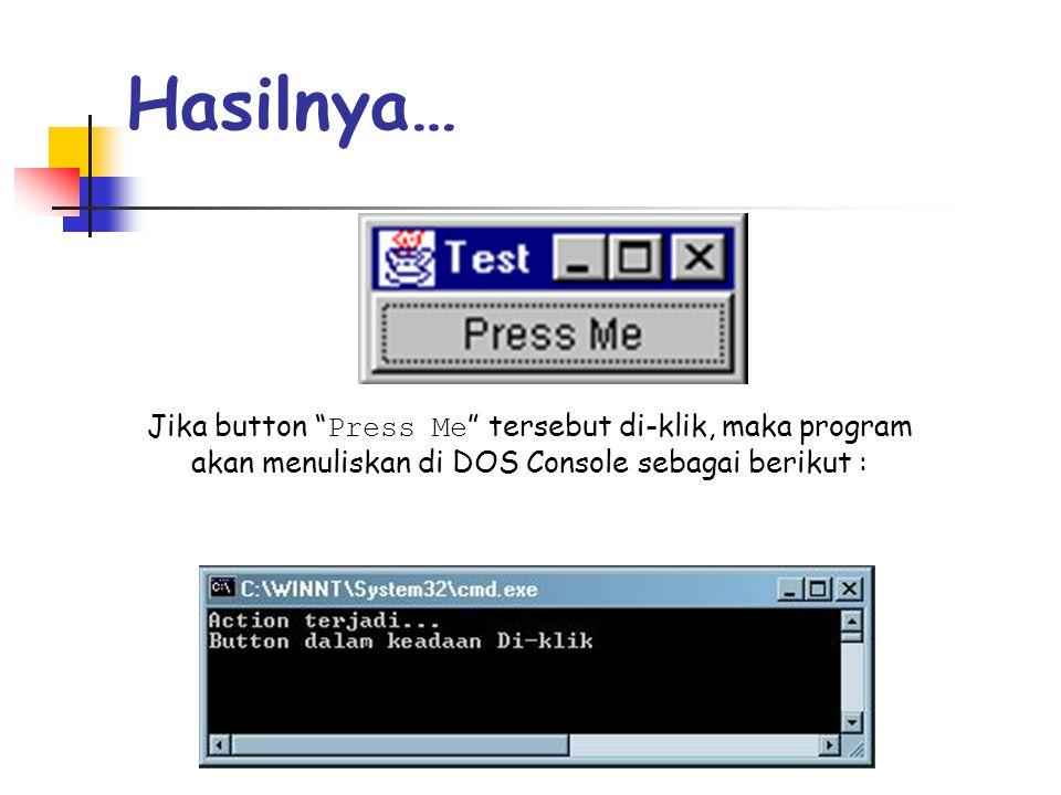 Hasilnya… Jika button Press Me tersebut di-klik, maka program