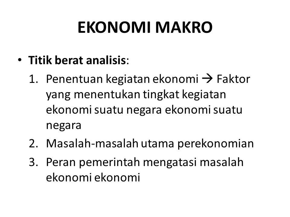 EKONOMI MAKRO Titik berat analisis: