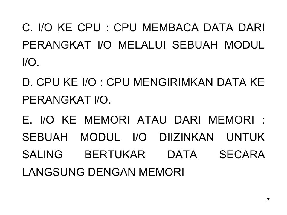 C. I/O KE CPU : CPU MEMBACA DATA DARI PERANGKAT I/O MELALUI SEBUAH MODUL I/O.