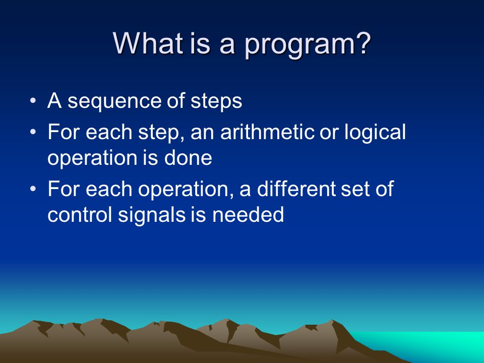 What is a program A sequence of steps