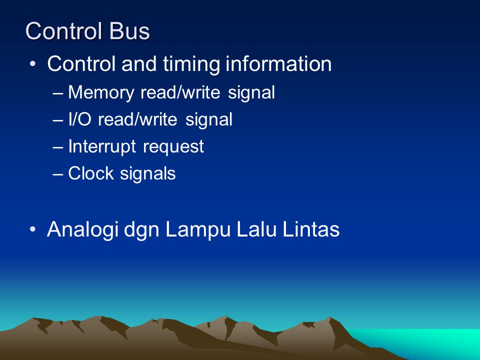 Control Bus Control and timing information
