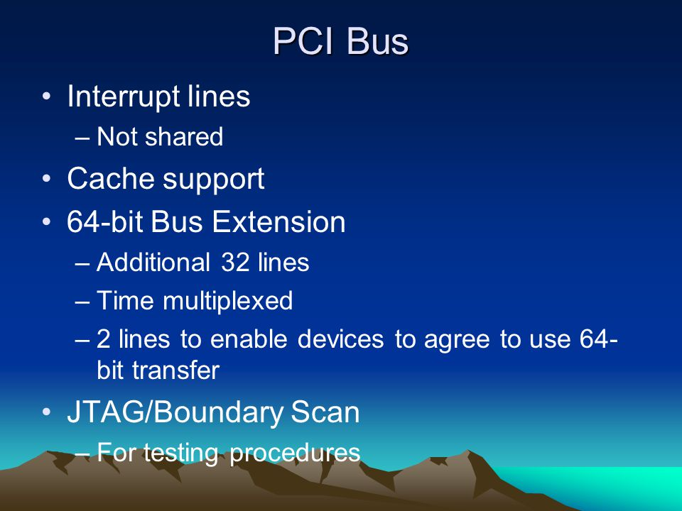PCI Bus Interrupt lines Cache support 64-bit Bus Extension
