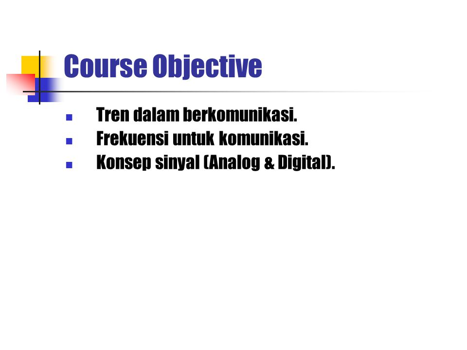 Course Objective Tren dalam berkomunikasi. Frekuensi untuk komunikasi.