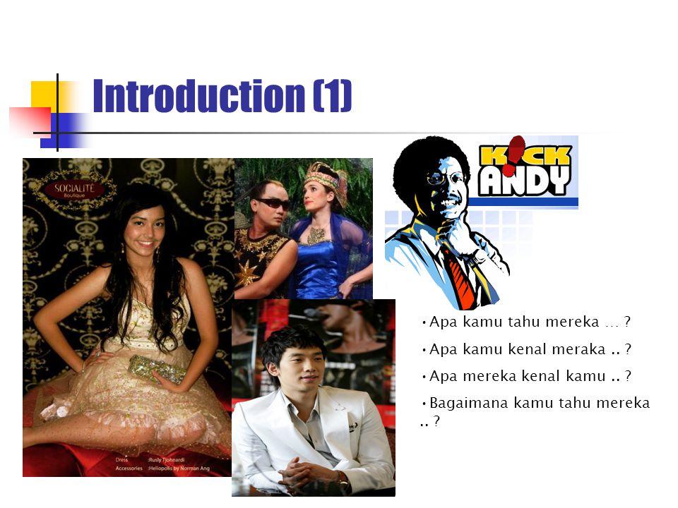 Introduction (1) Apa kamu tahu mereka … Apa kamu kenal meraka ..