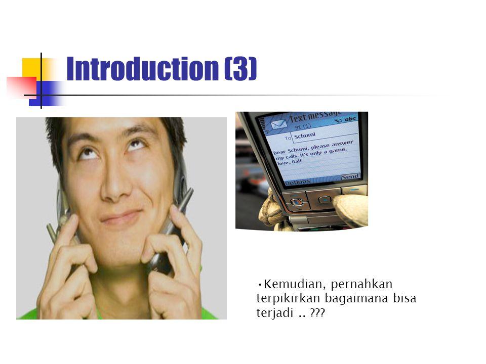 Introduction (3) Kemudian, pernahkan terpikirkan bagaimana bisa terjadi ..