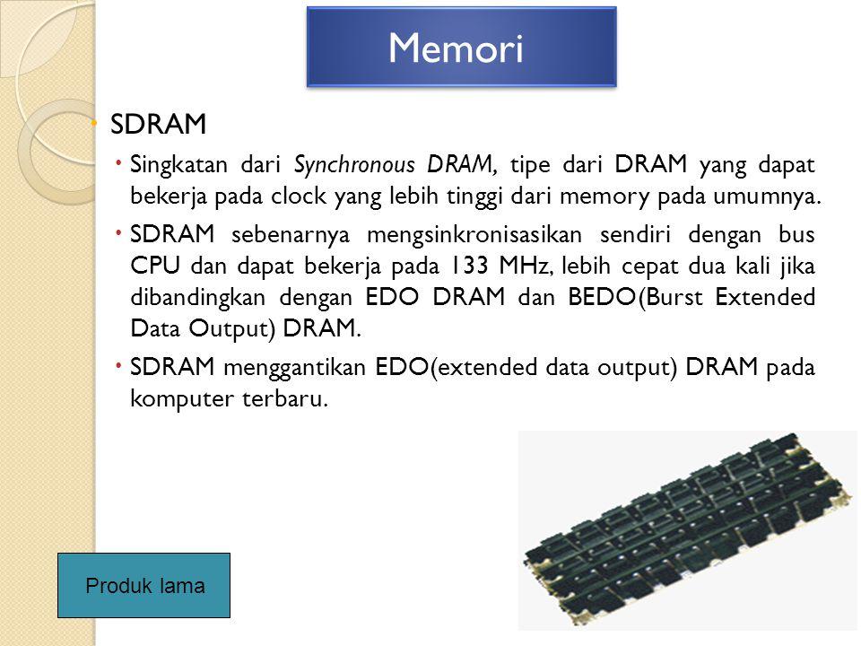 Memori SDRAM. Singkatan dari Synchronous DRAM, tipe dari DRAM yang dapat bekerja pada clock yang lebih tinggi dari memory pada umumnya.