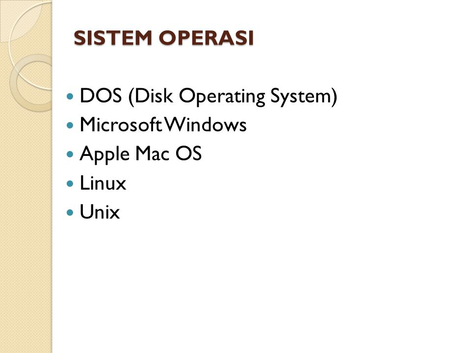 SISTEM OPERASI DOS (Disk Operating System) Microsoft Windows Apple Mac OS Linux Unix