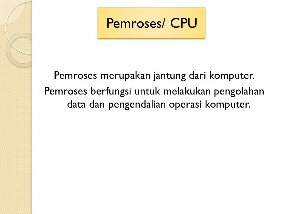 Pemroses/ CPU Pemroses merupakan jantung dari komputer.