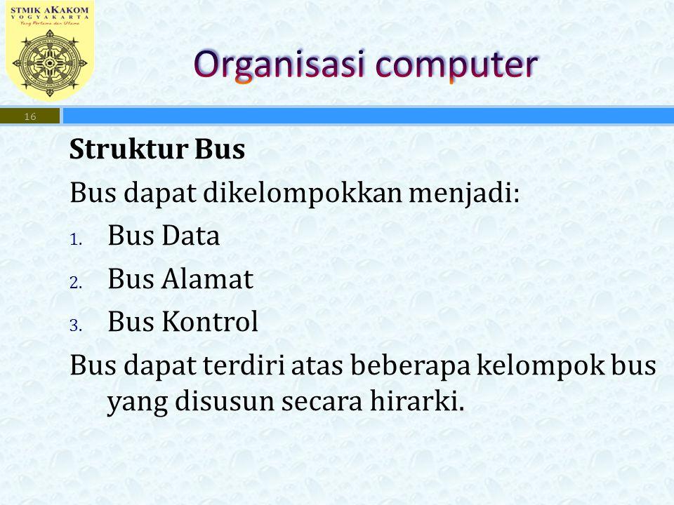 Organisasi computer Struktur Bus Bus dapat dikelompokkan menjadi: