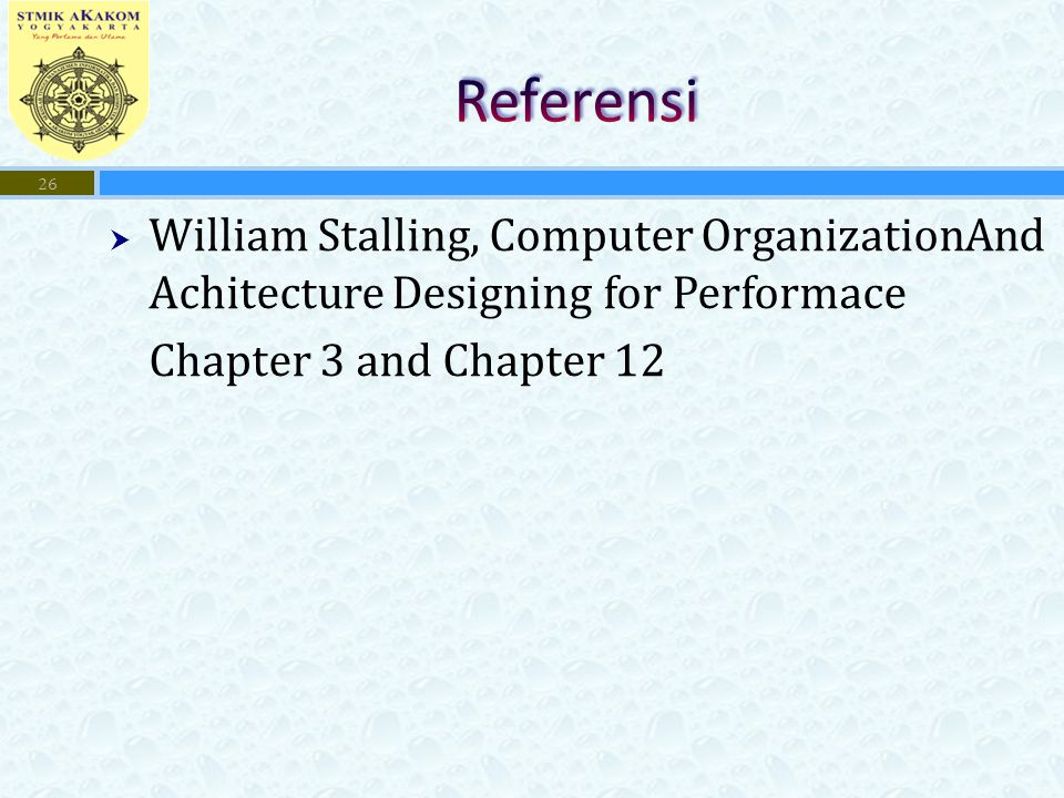 Referensi William Stalling, Computer OrganizationAnd Achitecture Designing for Performace. Chapter 3 and Chapter 12.