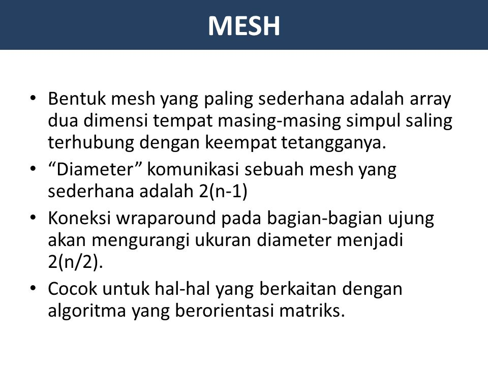 MESH Bentuk mesh yang paling sederhana adalah array dua dimensi tempat masing-masing simpul saling terhubung dengan keempat tetangganya.