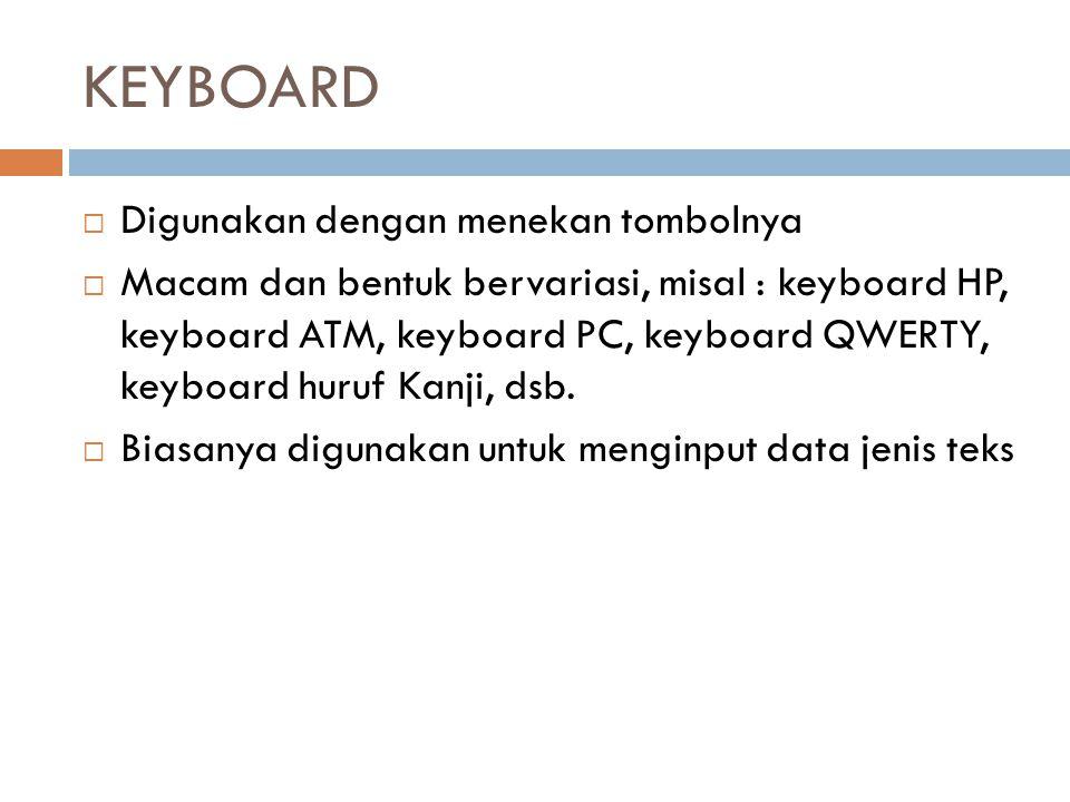 KEYBOARD Digunakan dengan menekan tombolnya