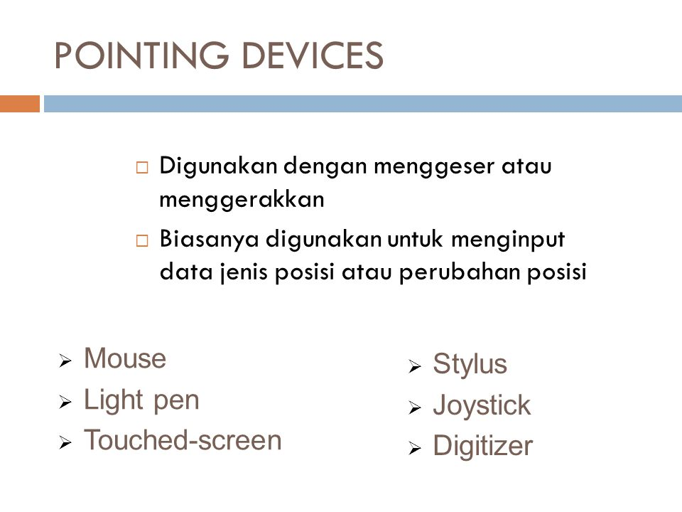 POINTING DEVICES Mouse Stylus Light pen Joystick Touched-screen