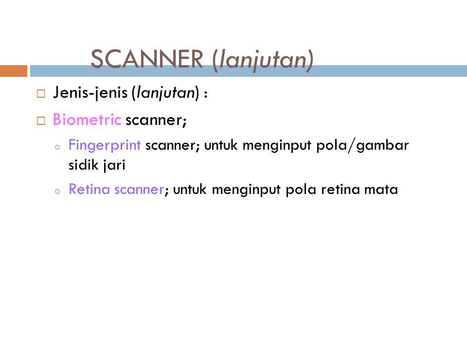 SCANNER (lanjutan) Jenis-jenis (lanjutan) : Biometric scanner;