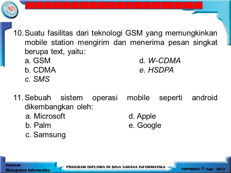 10. Suatu fasilitas dari teknologi GSM yang memungkinkan mobile station mengirim dan menerima pesan singkat berupa text, yaitu: