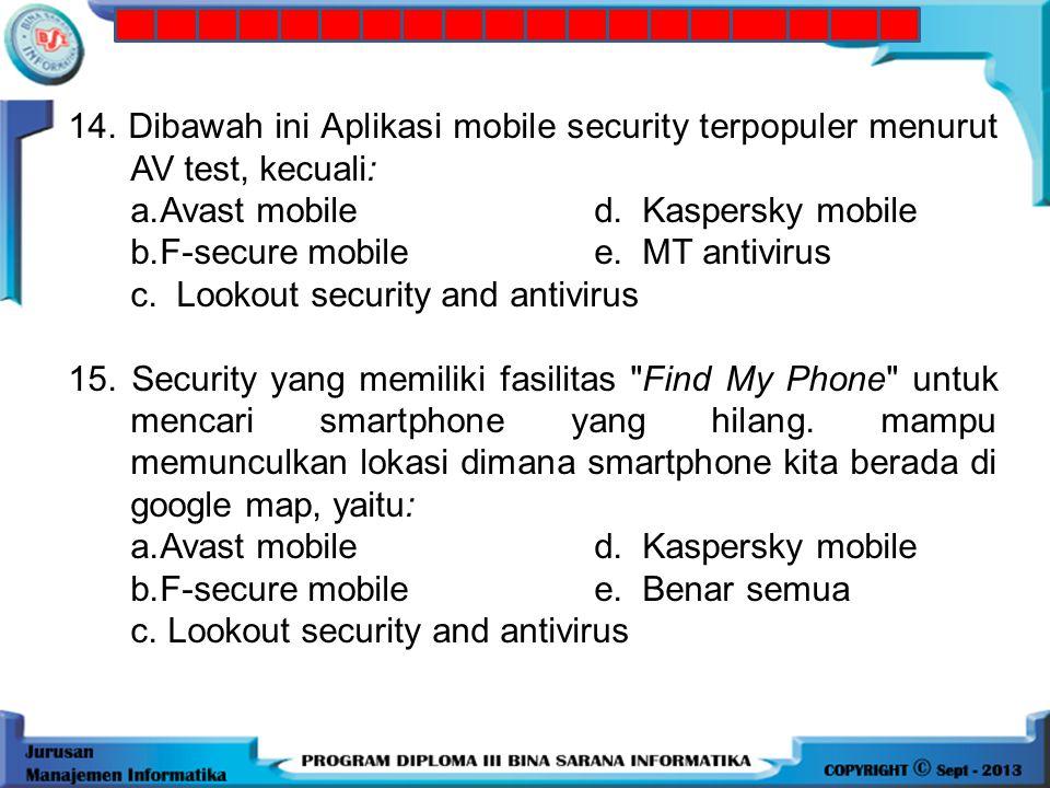 14. Dibawah ini Aplikasi mobile security terpopuler menurut AV test, kecuali: