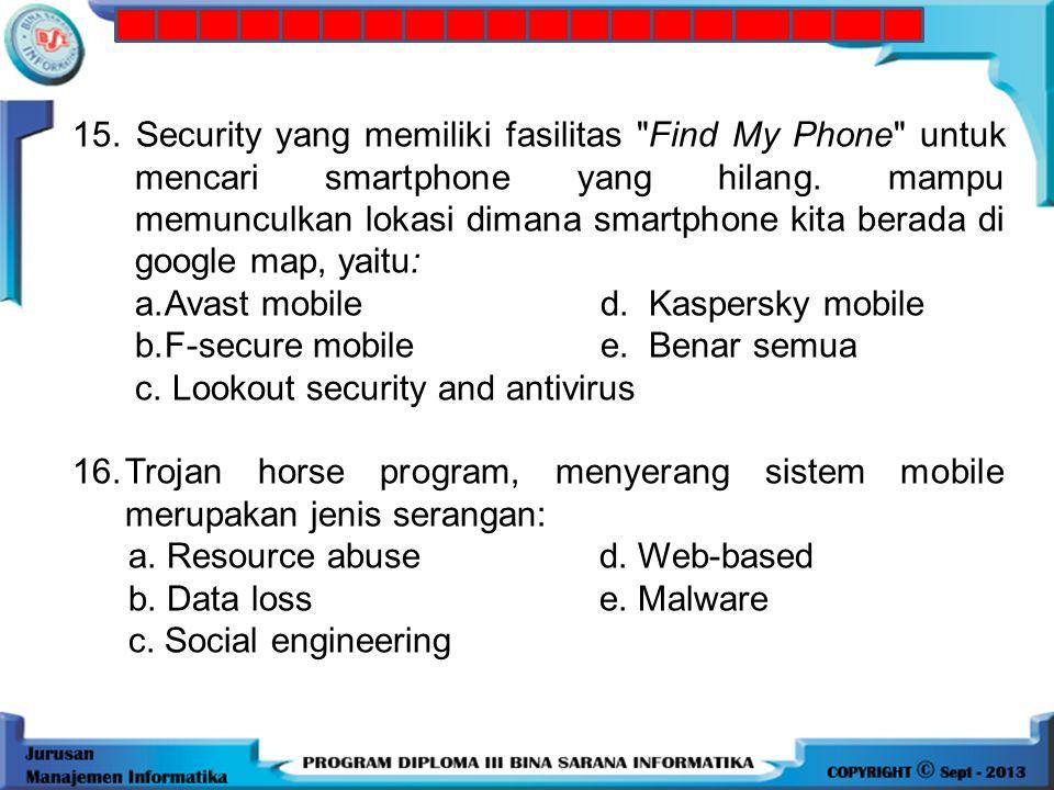 15. Security yang memiliki fasilitas Find My Phone untuk mencari smartphone yang hilang. mampu memunculkan lokasi dimana smartphone kita berada di google map, yaitu: