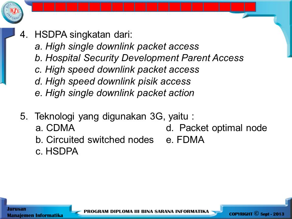 4. HSDPA singkatan dari: a. High single downlink packet access. b. Hospital Security Development Parent Access.