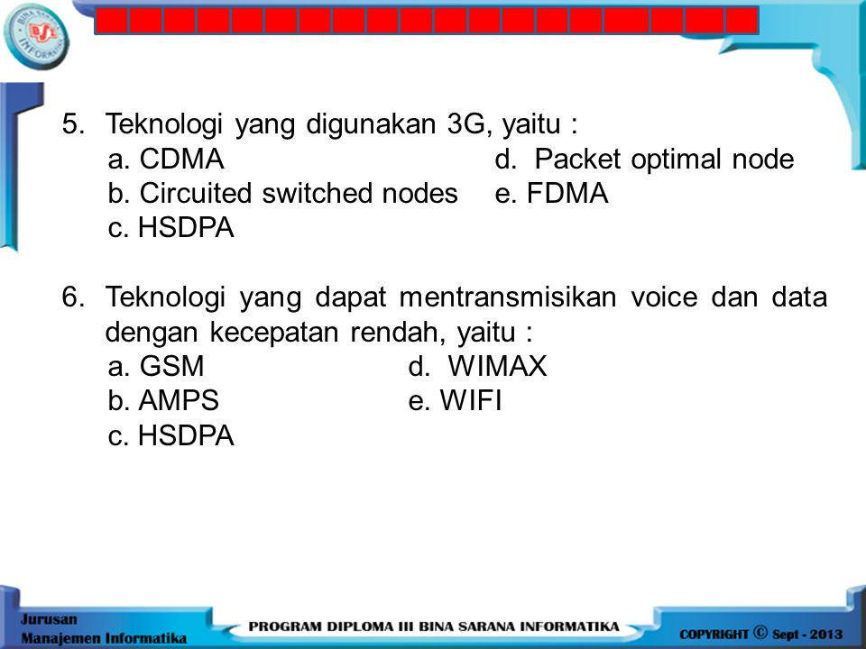 5. Teknologi yang digunakan 3G, yaitu :