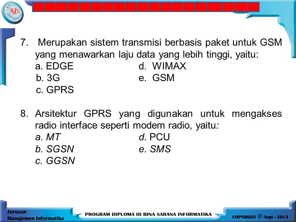 7. Merupakan sistem transmisi berbasis paket untuk GSM yang menawarkan laju data yang lebih tinggi, yaitu: