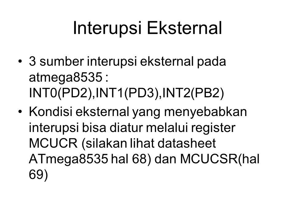 Interupsi Eksternal 3 sumber interupsi eksternal pada atmega8535 : INT0(PD2),INT1(PD3),INT2(PB2)