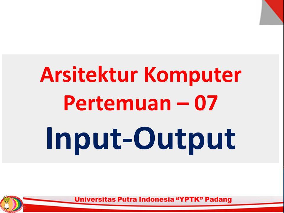 Arsitektur Komputer Pertemuan – 07 Input-Output