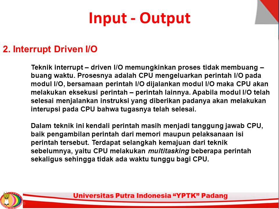 Input - Output 2. Interrupt Driven I/O