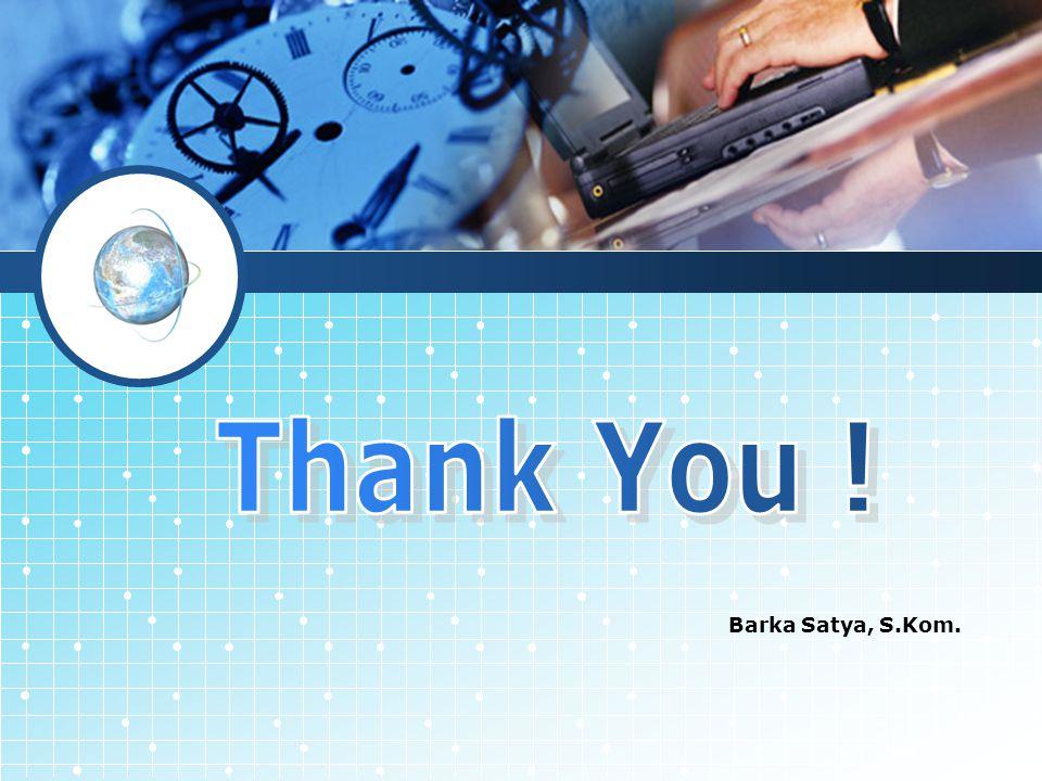 Thank You ! Barka Satya, S.Kom.