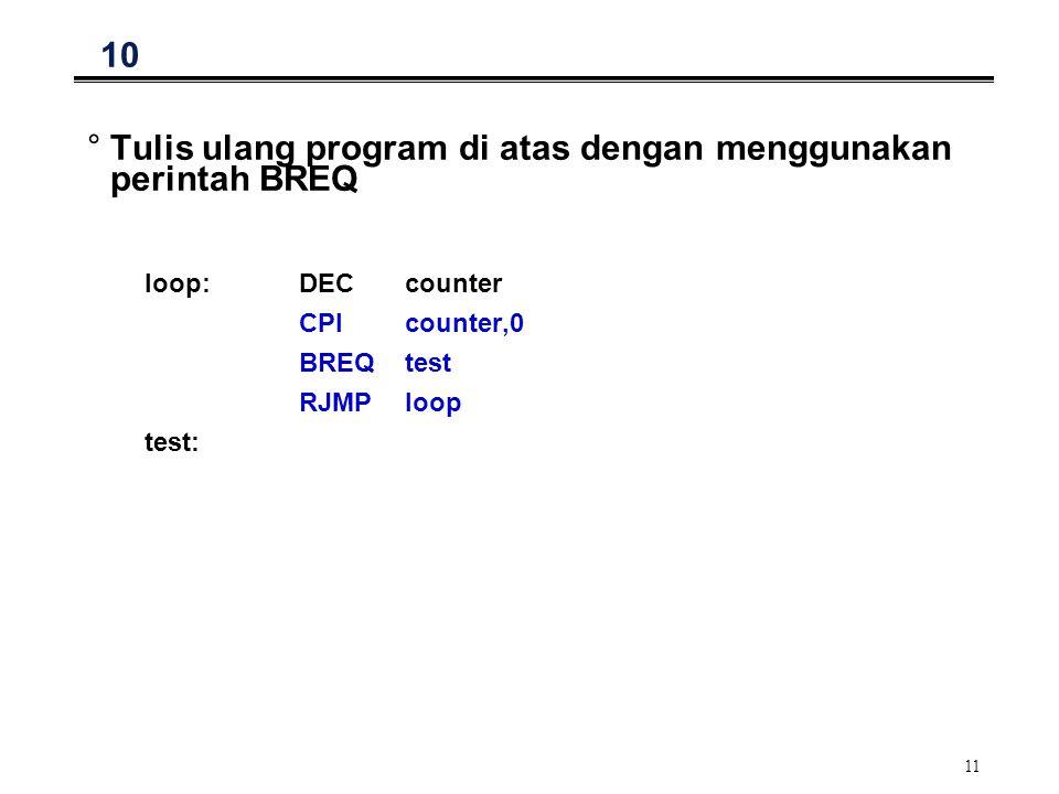Tulis ulang program di atas dengan menggunakan perintah BREQ