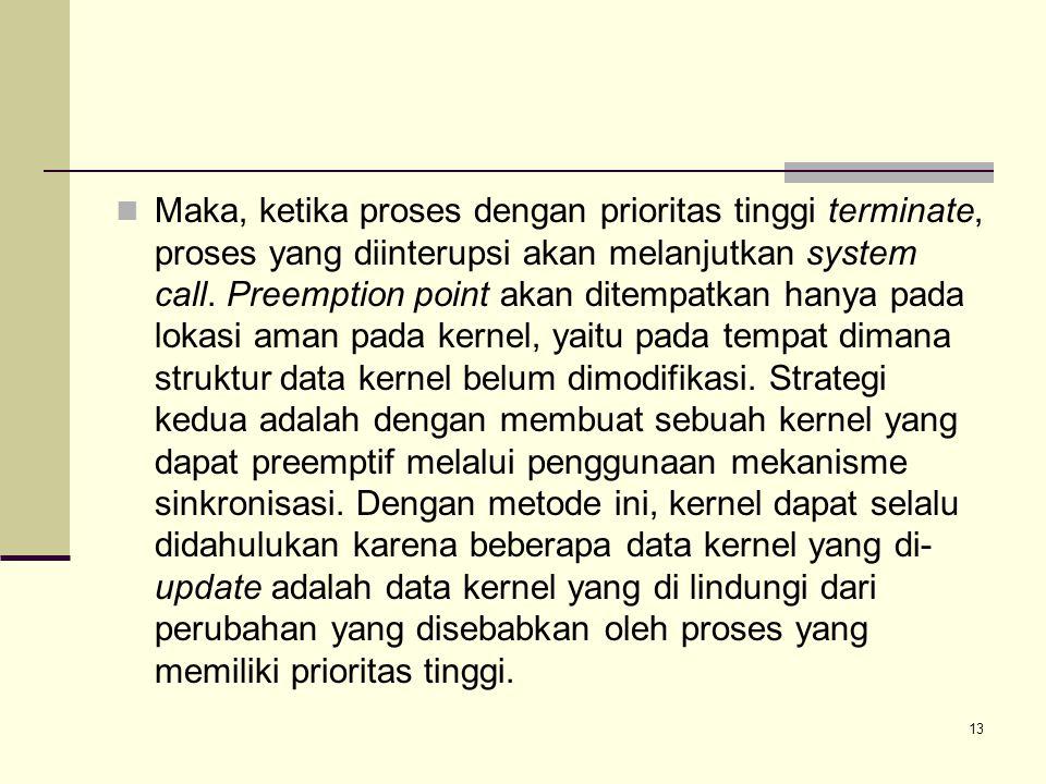 Maka, ketika proses dengan prioritas tinggi terminate, proses yang diinterupsi akan melanjutkan system call.